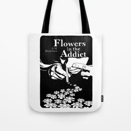 Flowers In The Addict Tote Bag