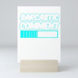 Funny Savage Statement Sarcastic Comment Loading Sarcasm Pun Gift Mini Art Print