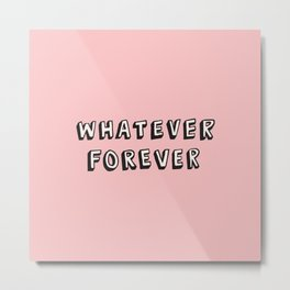Whatever Forever Metal Print