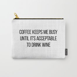 Coffee Keeps Me Busy Until It's Acceptable to Drink Wine Carry-All Pouch