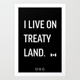I LIVE ON TREATY LAND Art Print