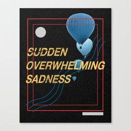 Sudden Overwhelming Sadness Canvas Print