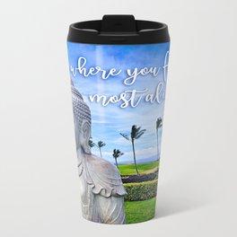 """Go where you feel most alive"" quote Hawaiian white Buddha Metal Travel Mug"