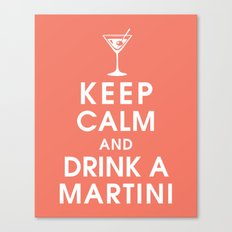Keep Calm and Drink A Martini Canvas Print