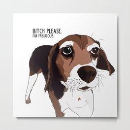Bitch Please.  I'm Fabulous.  Beagle Metal Print