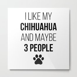 Chihuahua Owner Funny Metal Print