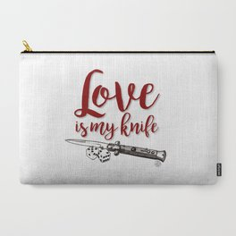 LOVE is my KNIFE Carry-All Pouch