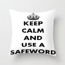 Keep Calm and Use A Safeword Throw Pillow