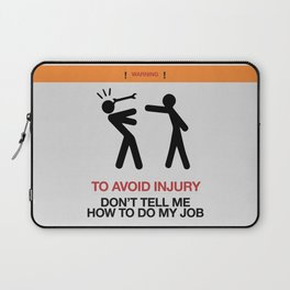 Warning, to avoid injury, Don't Tell Me How To Do My Job, fun road sign, traffic, humor Laptop Sleeve