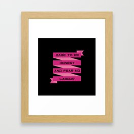 Dare to be honest and fear no labour inspirational Quote Design Framed Art Print