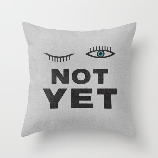 Not Yet Throw Pillow
