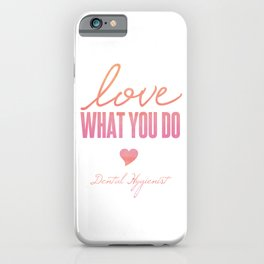 Love What You Do - Dental Hygienist iPhone Case