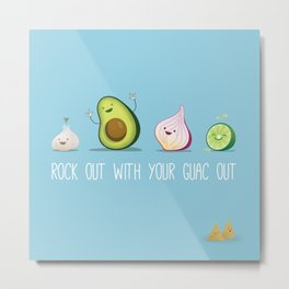 Rock Out With Your Guac Out Metal Print