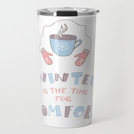 Winter is the Time for Comfort Travel Mug