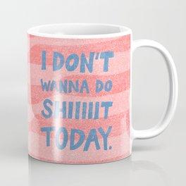 Don't Wanna Coffee Mug