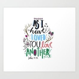 As I Have Loved, Love Another.  Art Print