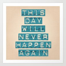 this day will never happen again Art Print