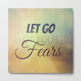 Let go of your fears. Metal Print