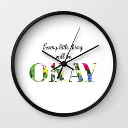 Every Little Thing Will Be Okay Wall Clock