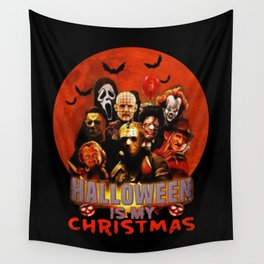 Horror movie halloween is my christmas Wall Tapestry