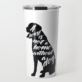 A house is not a home without a dog - Labrador Travel Mug