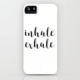 Inhale Exhale, Inspirational Quote, Motivational Quote, Art, Wall Art iPhone Case