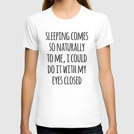 Sleeping Comes Naturally Funny Quote T-shirt