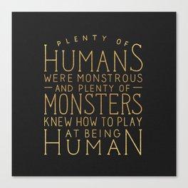 Plenty of Humans Were Monstrous Canvas Print