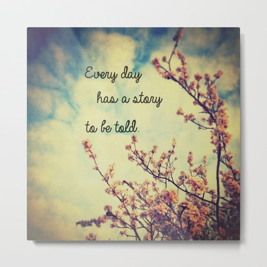Every Day Has a Story to Tell Metal Print