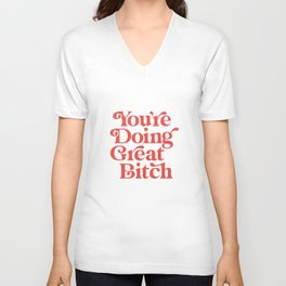 You're Doing Great Bitch Unisex V-Neck