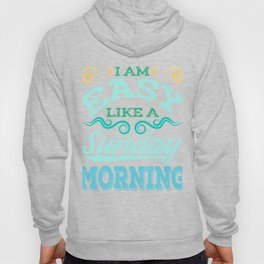 """I Am Easy Like A Sunday Morning"" tee design. Perfect for flirting and dating! Makes a naughty gift! Hoody"