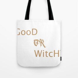 Good Witch Or Bad Witch Tote Bag