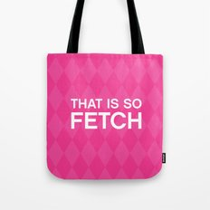 That is so FETCH - quote from the movie Mean Girls Tote Bag