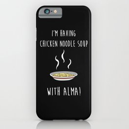 Chicken Noodle Soup With Alma iPhone Case