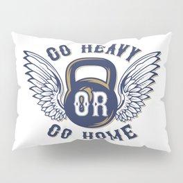 Go Heavy or Go Home Pillow Sham