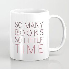 So Many Books So Little Time (V2) Coffee Mug