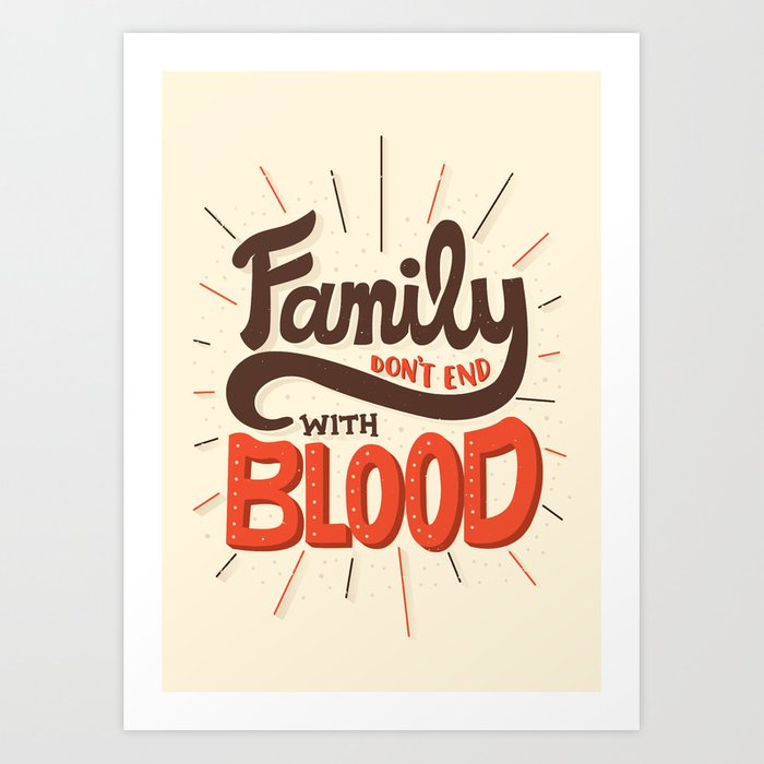 Family Don't End With Blood Art Print