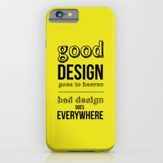 Good Design goes to Heaven, Bad Design goes Everywhere Slim Case iPhone 6s