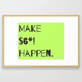 Make Stuff Happen Framed Art Print