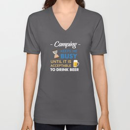 Camping Keeps Me Busy Until It Is Acceptable to Drink Beer Unisex V-Neck