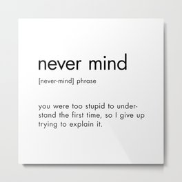 Never mind Black and White Definition Metal Print