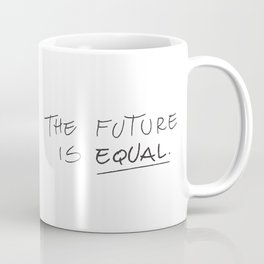 The Future is Equal Coffee Mug