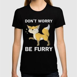 Don't Worry Be Furry Be Furry, Motivational and Inspirational Animal Lover Gift with Cute Fox Saying T-shirt