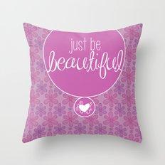JUST BE BEAUTIFUL Throw Pillow