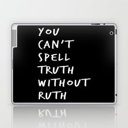 You Can't Spell Truth Without Ruth. Laptop & iPad Skin