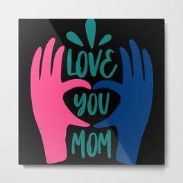I Love You Mom Saying Gift Metal Print
