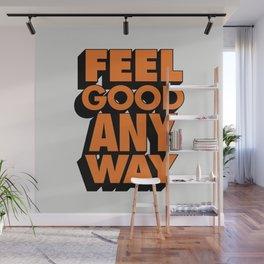 Feel Good Any Way Wall Mural