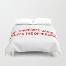 THE OPPRESSED CANNOT OPPRESS THE OPPRESSORS Duvet Cover