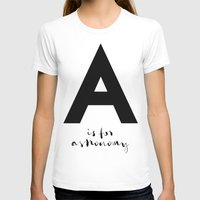 astronomy T-shirts featuring A is for Astronomy by Pan Lis