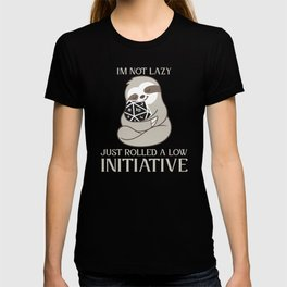 I am not lazy I just rolled a low initiative sloth T-shirt